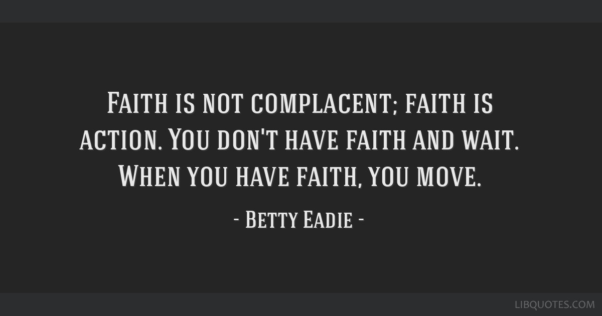 Faith Is Not Complacent Faith Is Action You Dont Have Faith And