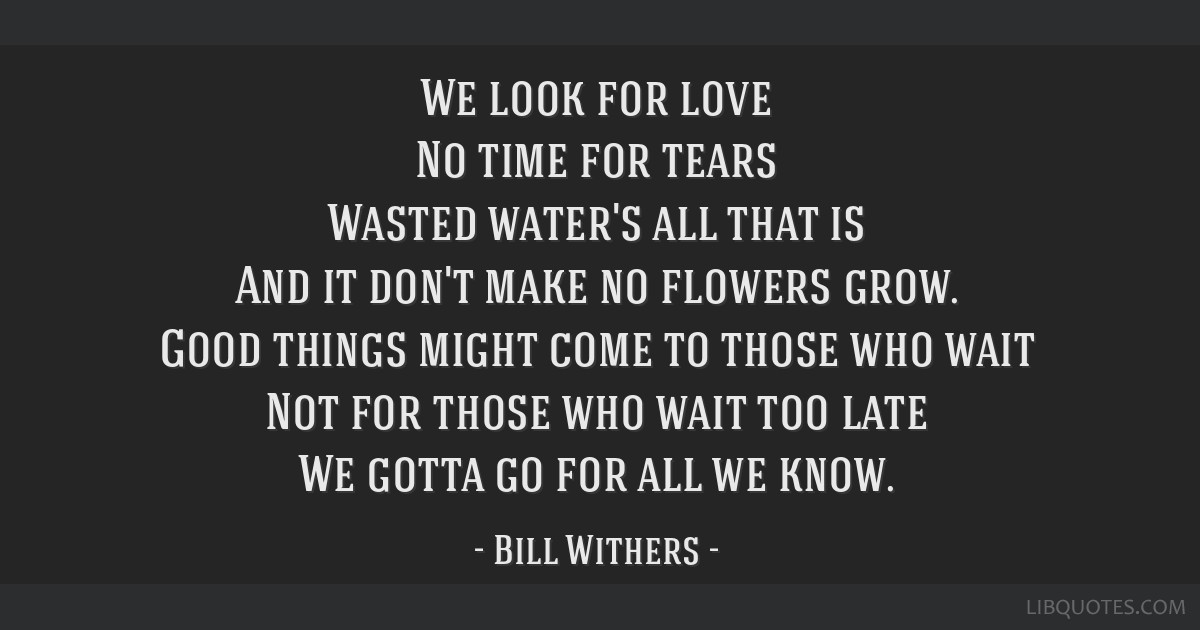 We Look For Love No Time For Tears Wasted Waters All That Is And It