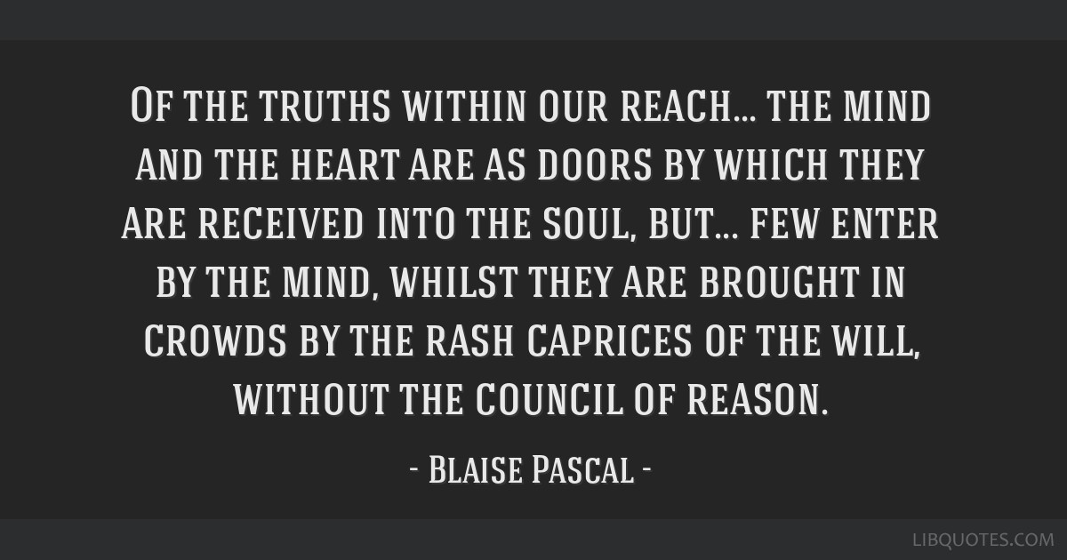 Of the truths within our reach... the mind and the heart are as doors by which they are received into the soul, but... few enter by the mind, whilst...