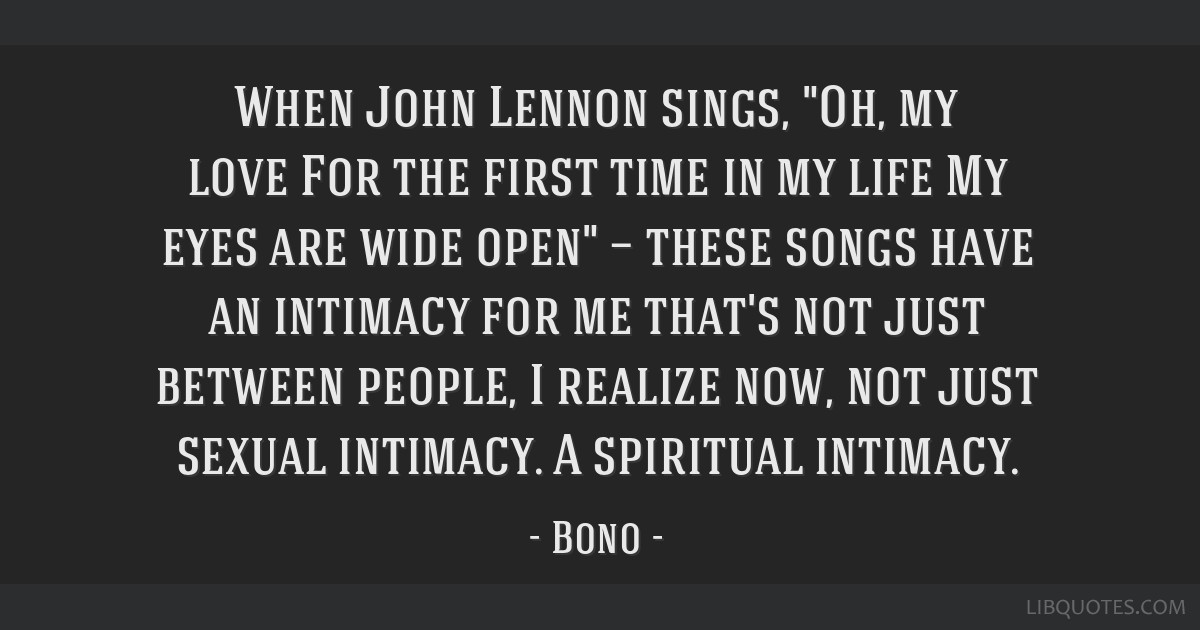 When John Lennon sings, Oh, my love/For the first time in my life/My eyes are wide open — these songs have an intimacy for me that's not just...