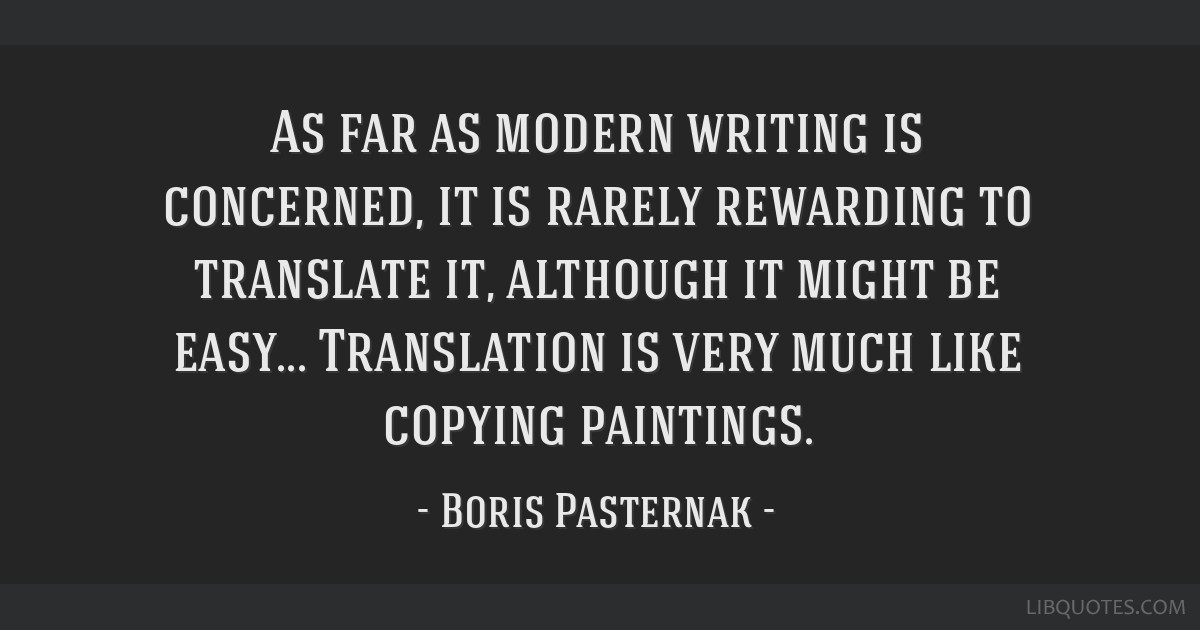 As far as modern writing is concerned, it is rarely rewarding to translate it, although it might be easy... Translation is very much like copying...