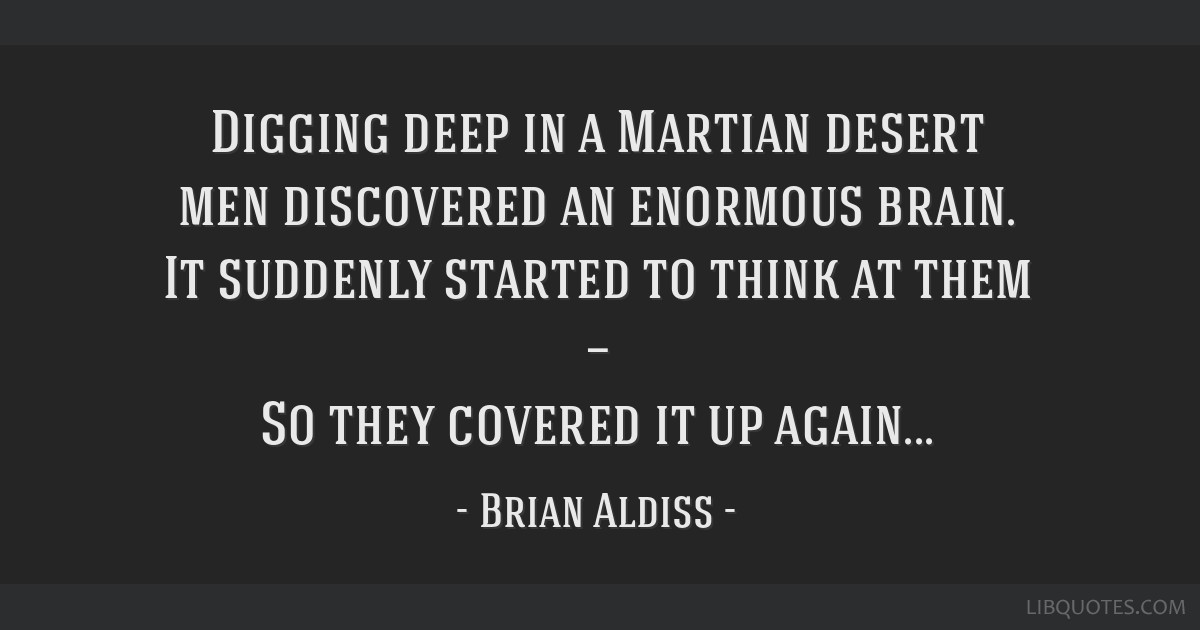 Digging deep in a Martian desert men discovered an enormous brain. It suddenly started to think at them — So they covered it up again...