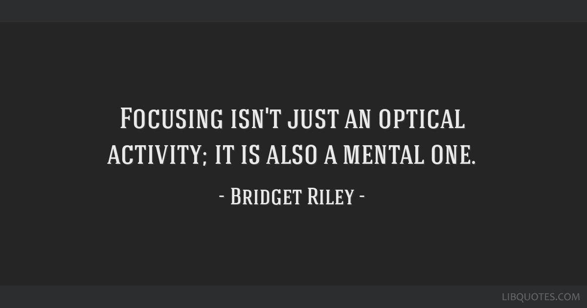 Focusing isn't just an optical activity; it is also a mental one.