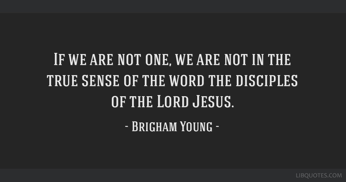If we are not one, we are not in the true sense of the word the disciples of the Lord Jesus.