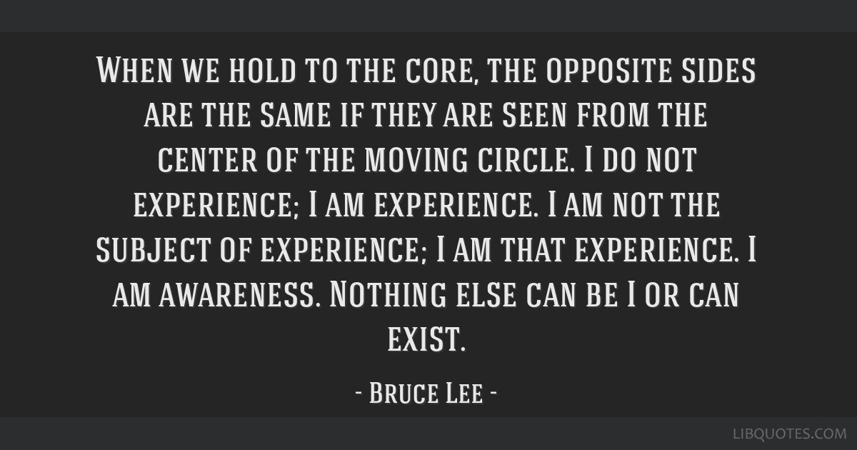 When we hold to the core, the opposite sides are the same if they are seen from the center of the moving circle. I do not experience; I am...