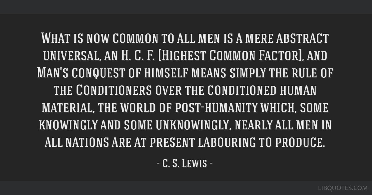What is now common to all men is a mere abstract universal, an H. C. F. [Highest Common Factor], and Man's conquest of himself means simply the rule...