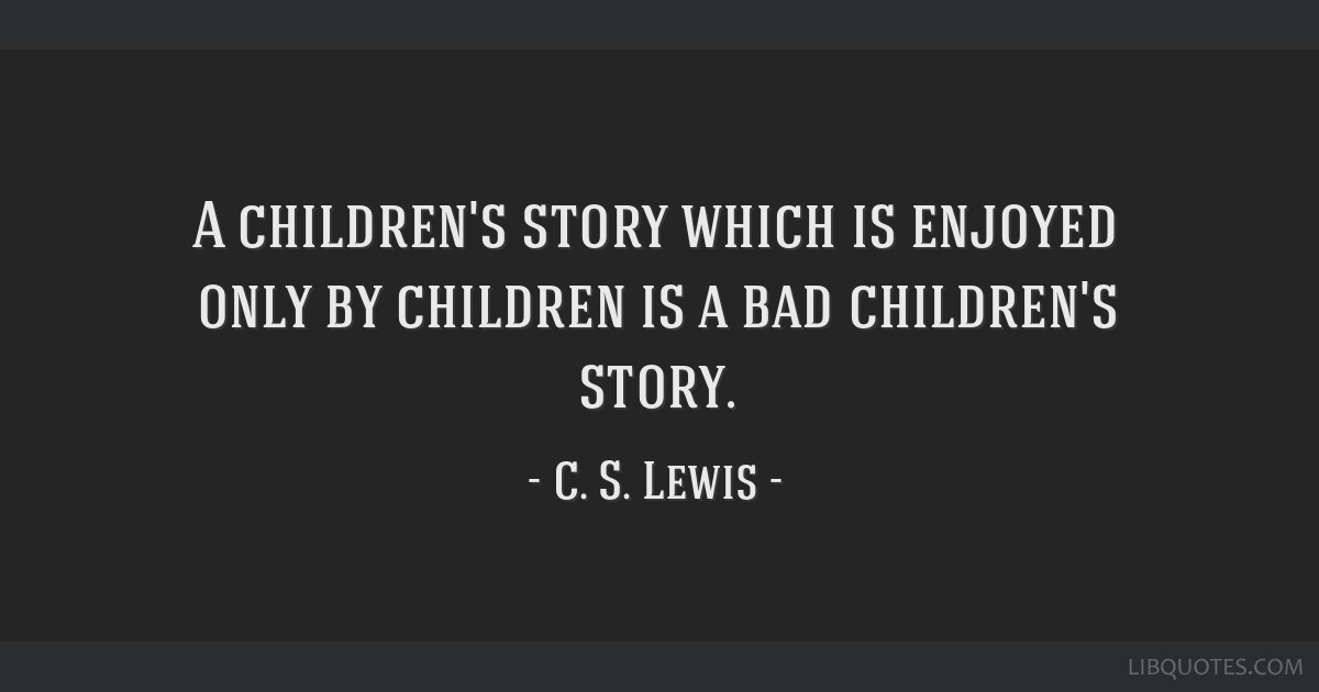 A children's story which is enjoyed only by children is a bad children's story.