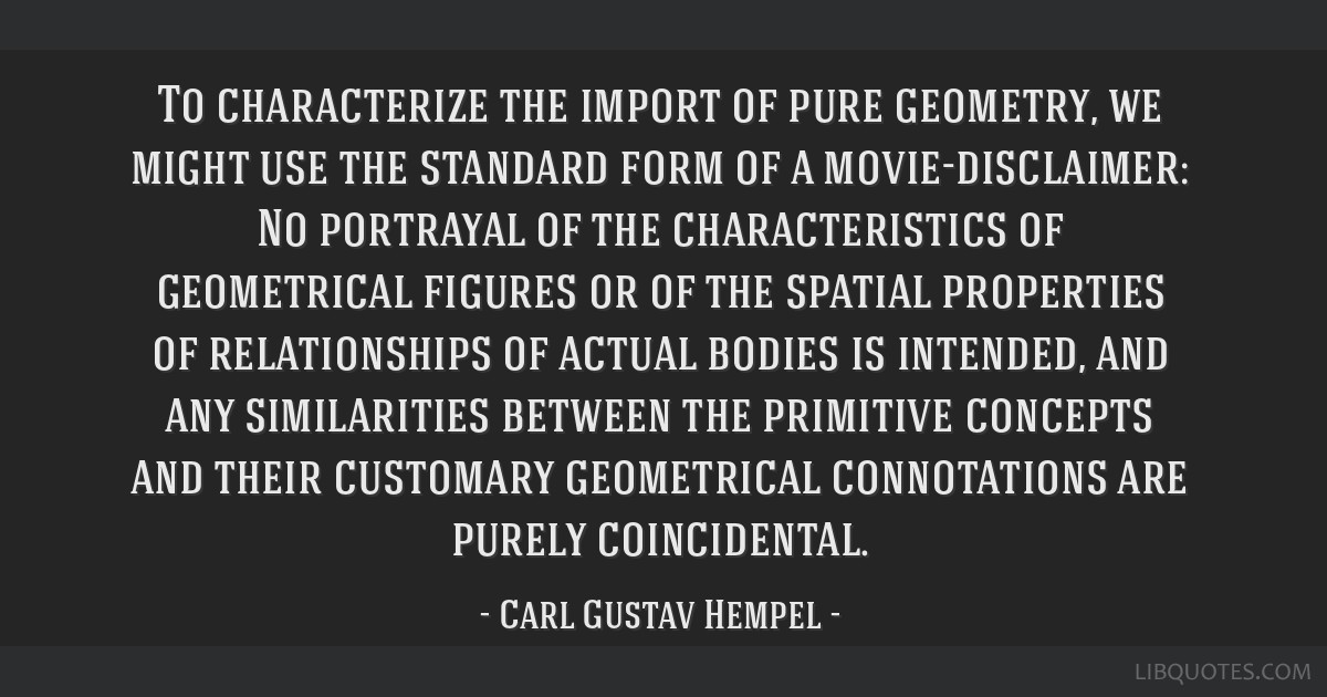To Characterize The Import Of Pure Geometry We Might Use The