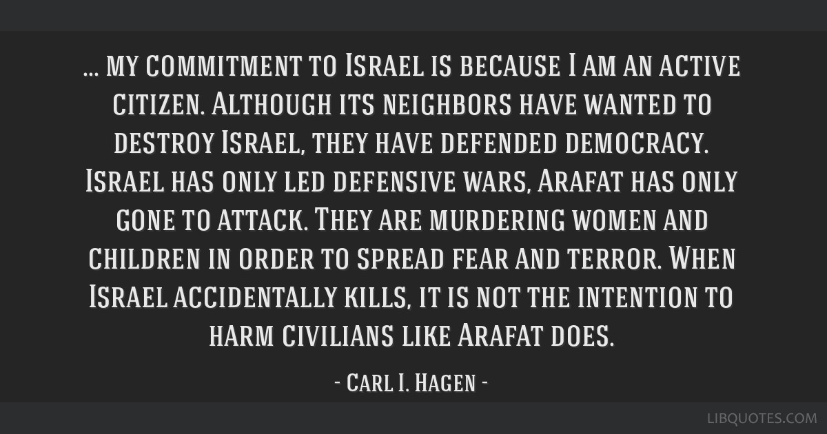 My commitment to Israel is because I am an active citizen. Although its neighbors have wanted to destroy Israel, they have defended democracy. Israel ...