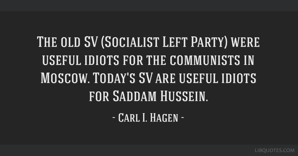 The old SV (Socialist Left Party) were useful idiots for the communists in Moscow. Today's SV are useful idiots for Saddam Hussein.