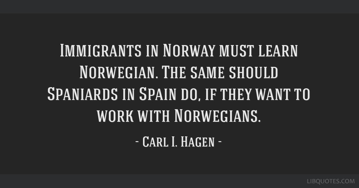 Immigrants in Norway must learn Norwegian. The same should Spaniards in Spain do, if they want to work with Norwegians.