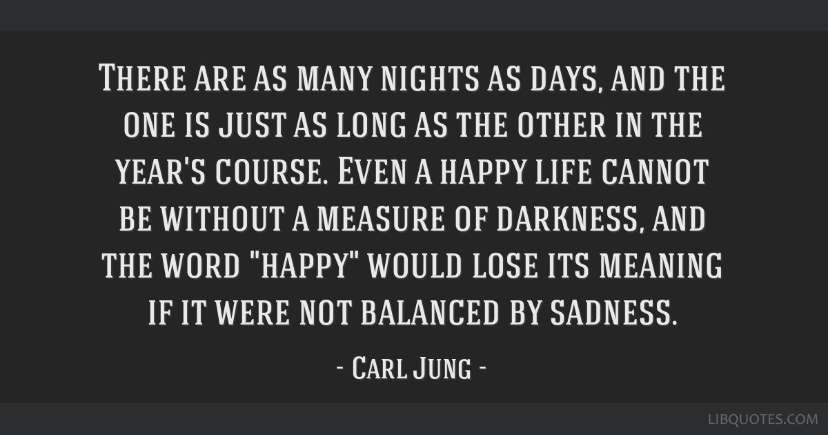 There are as many nights as days, and the one is just as long as the other in the year's course. Even a happy life cannot be without a measure of...