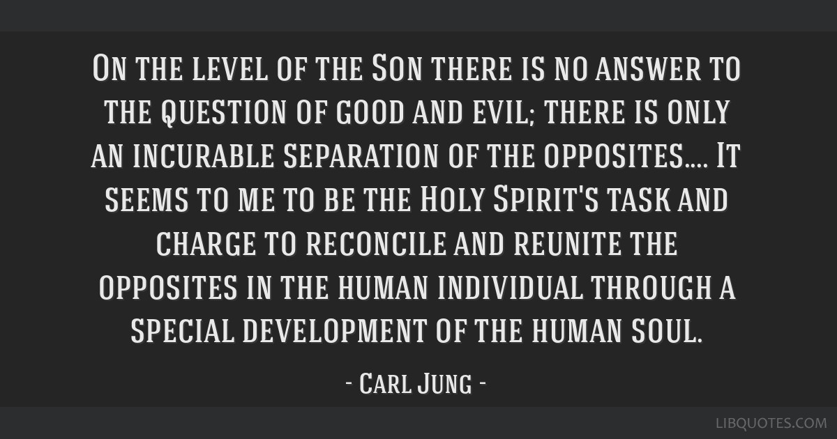 On the level of the Son there is no answer to the question of good and evil; there is only an incurable separation of the opposites.... It seems to...