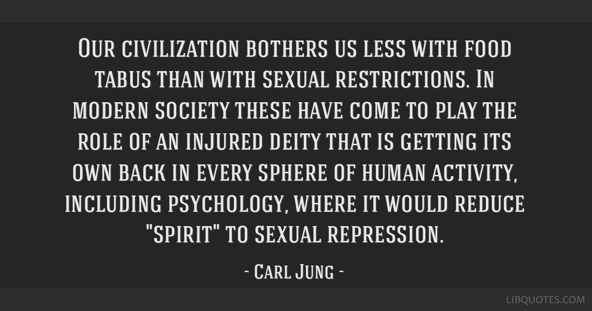 Our civilization bothers us less with food tabus than with sexual restrictions. In modern society these have come to play the role of an injured...