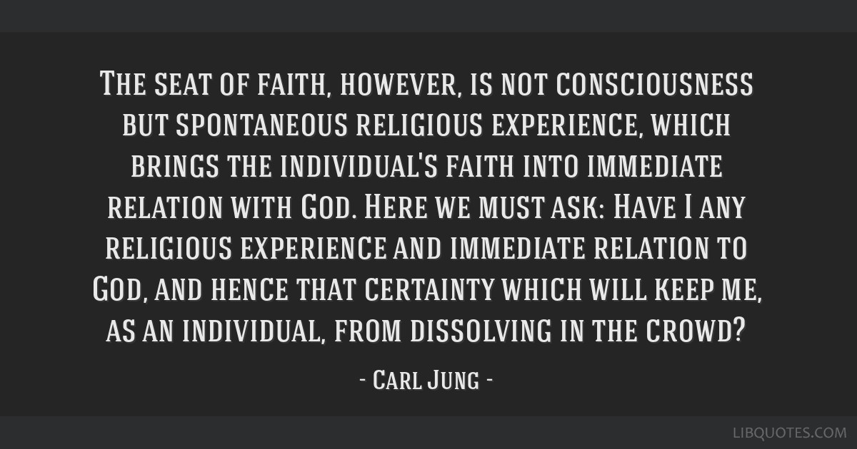 The seat of faith, however, is not consciousness but spontaneous religious experience, which brings the individual's faith into immediate relation...