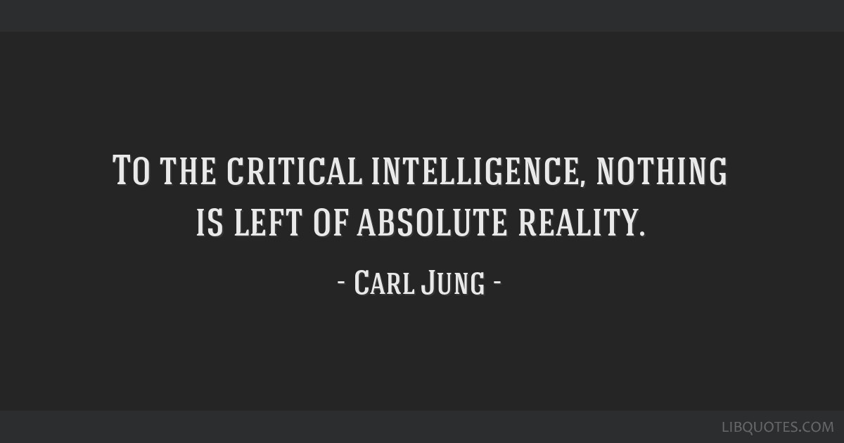 To the critical intelligence, nothing is left of absolute reality.
