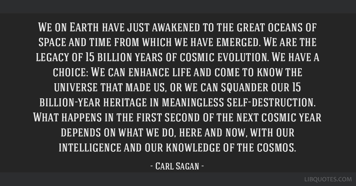 We on Earth have just awakened to the great oceans of space and time from which we have emerged. We are the legacy of 15 billion years of cosmic...