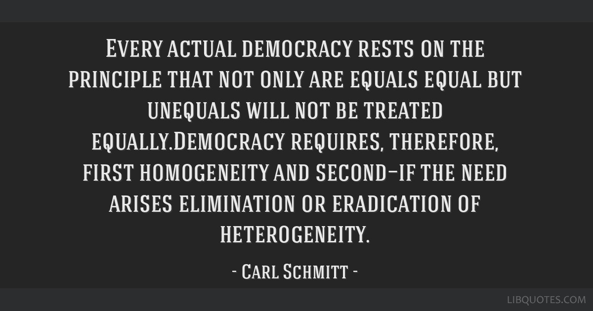 Every actual democracy rests on the principle that not only are equals equal but unequals will not be treated equally.Democracy requires, therefore,...