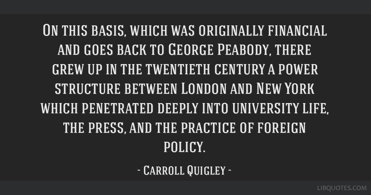 On this basis, which was originally financial and goes back to George Peabody, there grew up in the twentieth century a power structure between...