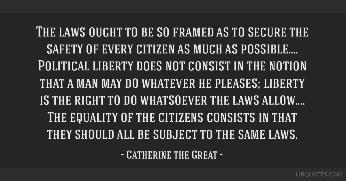 The laws ought to be so framed as to secure the safety of every citizen as much as possible.... Political liberty does not consist in the notion that ...