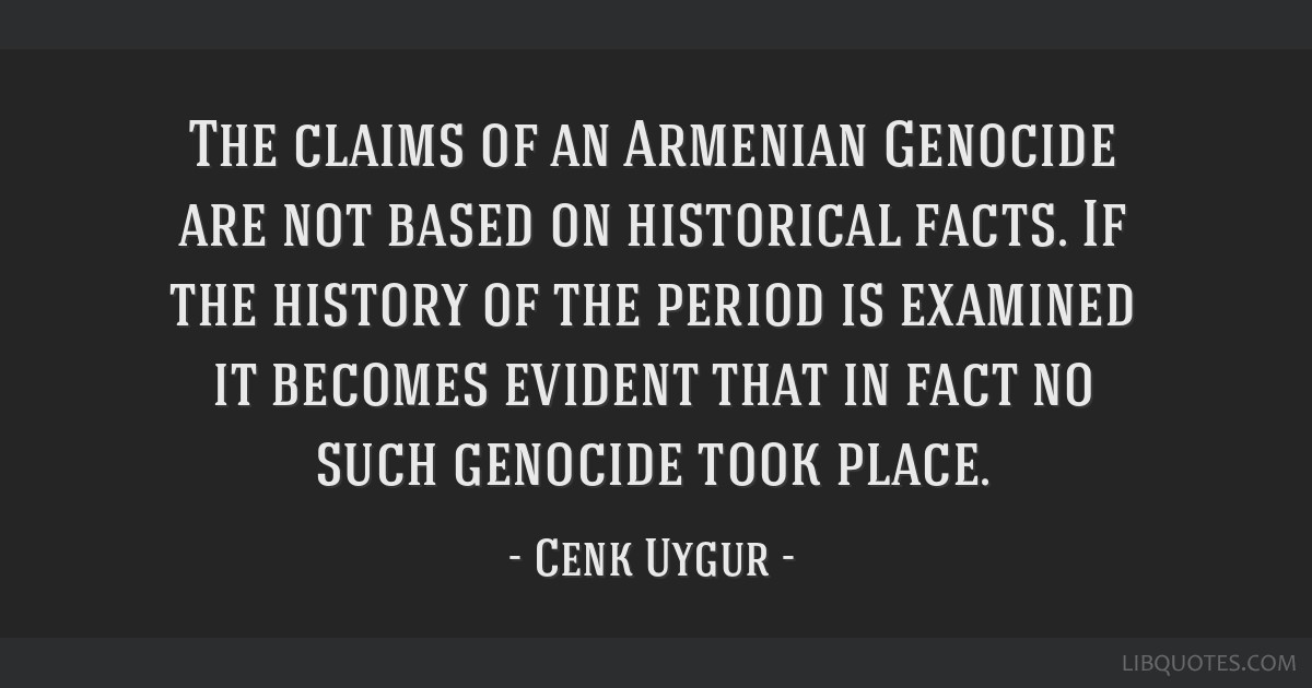 The claims of an Armenian Genocide are not based on historical facts. If the history of the period is examined it becomes evident that in fact no...
