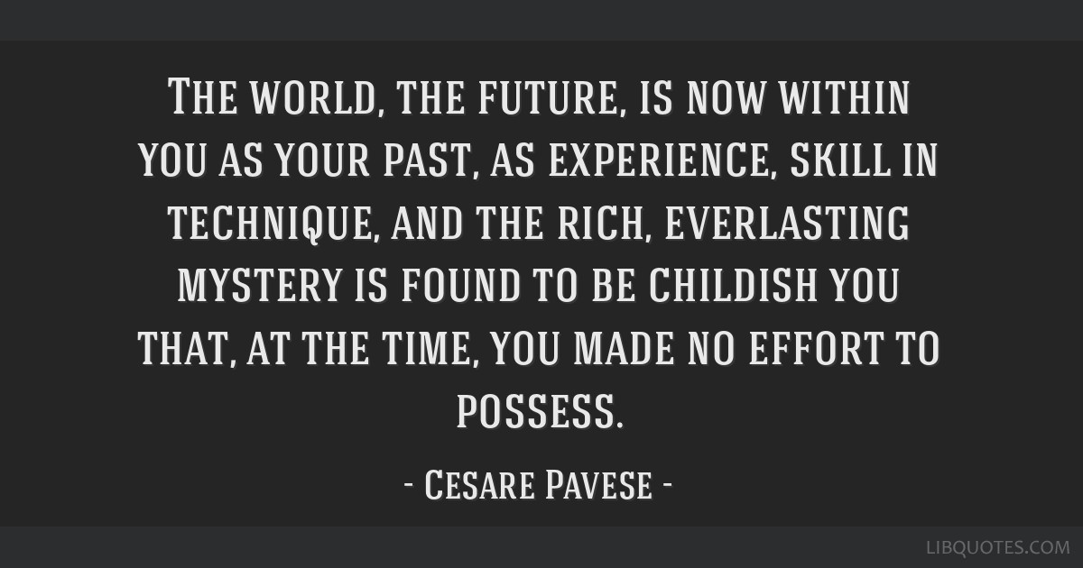The World The Future Is Now Within You As Your Past As Experience Inspiration The Future Is Now Quote