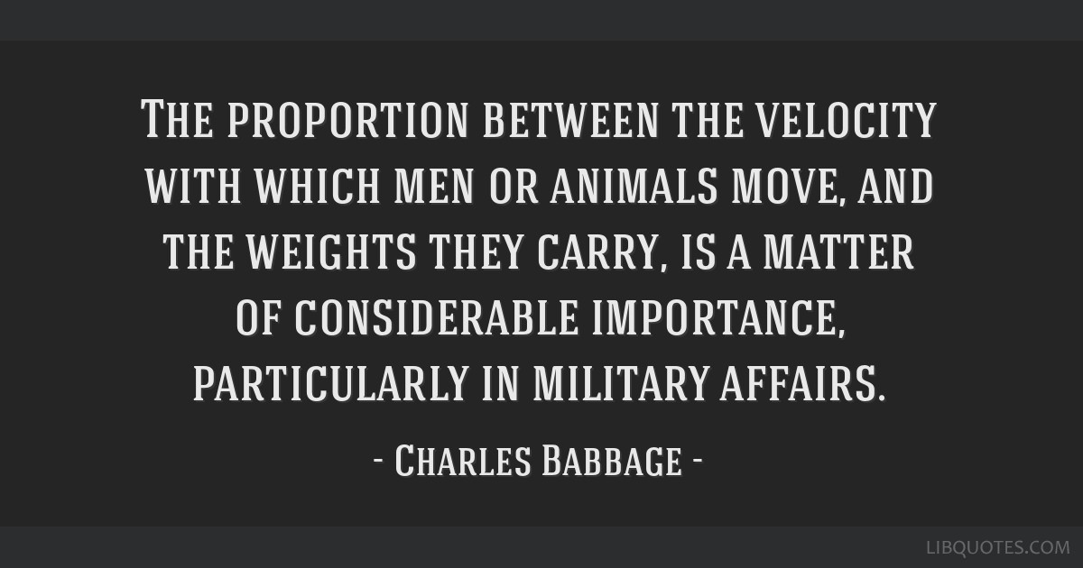 The proportion between the velocity with which men or animals move, and the weights they carry, is a matter of considerable importance, particularly...