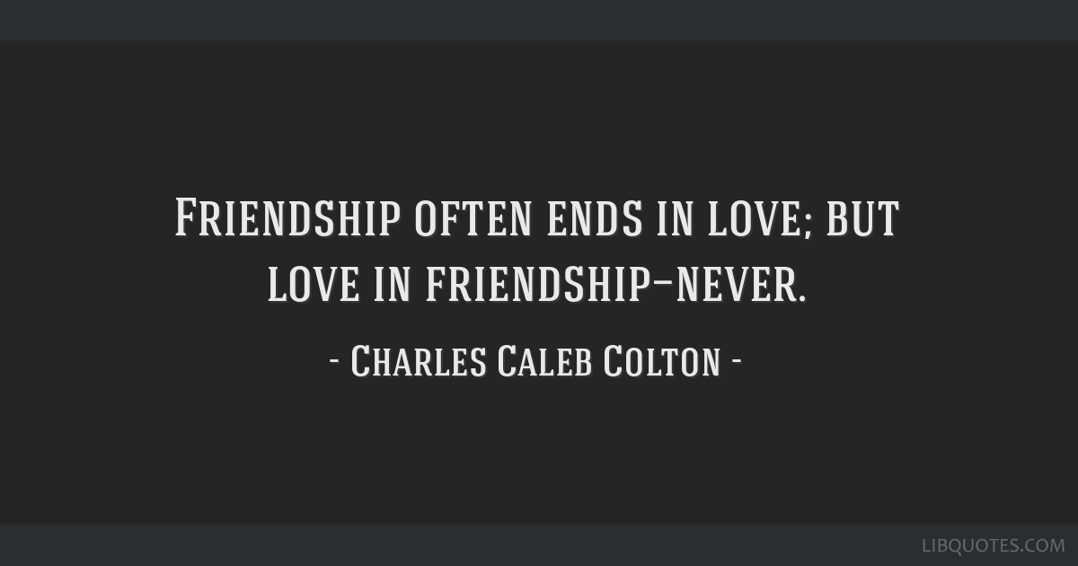 Friendship often ends in love; but love in friendship—never.