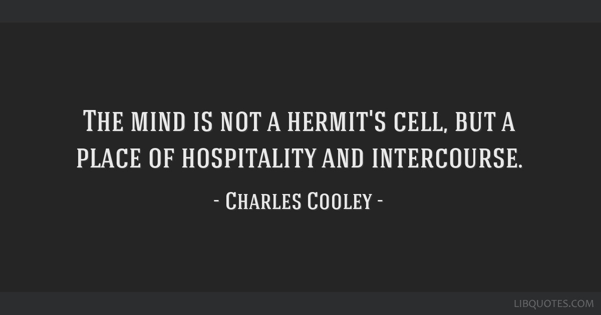 The mind is not a hermit's cell, but a place of hospitality and intercourse.
