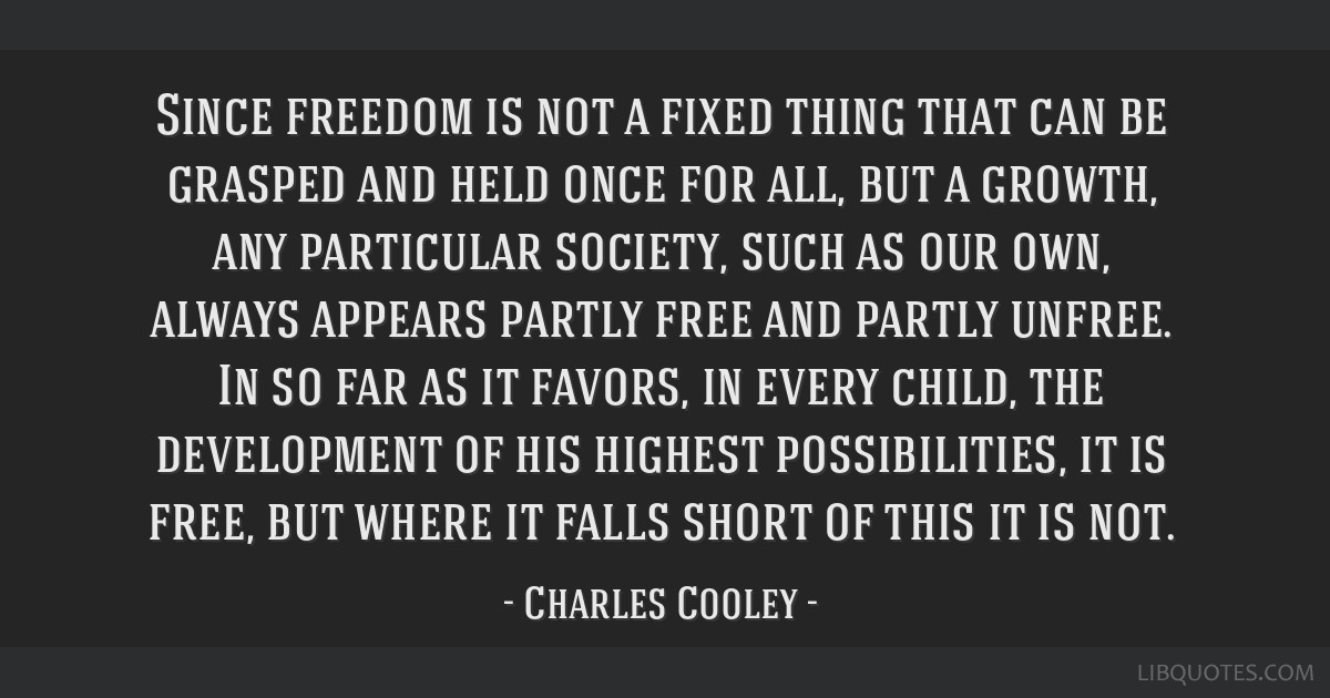 Since freedom is not a fixed thing that can be grasped and held once for all, but a growth, any particular society, such as our own, always appears...