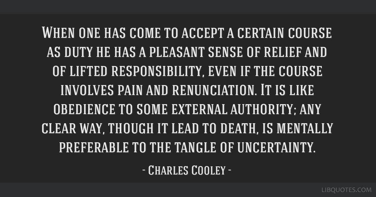 When one has come to accept a certain course as duty he has a pleasant sense of relief and of lifted responsibility, even if the course involves pain ...