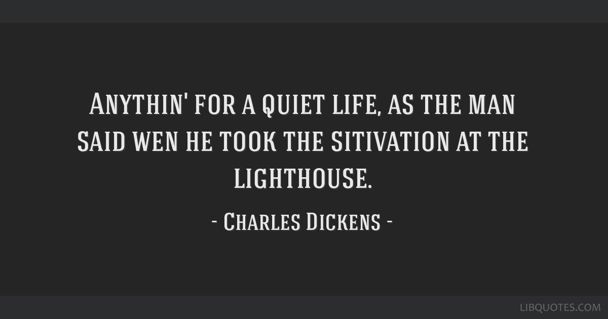 Anythin' for a quiet life, as the man said wen he took the sitivation at the lighthouse.