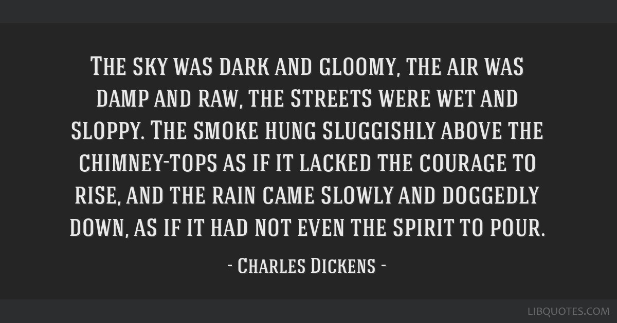 The sky was dark and gloomy, the air was damp and raw, the streets were wet and sloppy. The smoke hung sluggishly above the chimney-tops as if it...