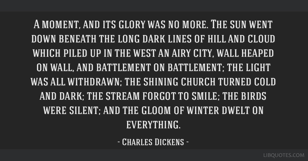 A moment, and its glory was no more. The sun went down beneath the long dark lines of hill and cloud which piled up in the west an airy city, wall...