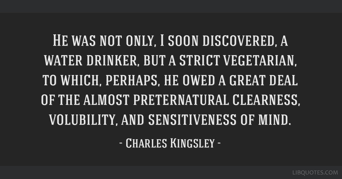 He was not only, I soon discovered, a water drinker, but a strict vegetarian, to which, perhaps, he owed a great deal of the almost preternatural...