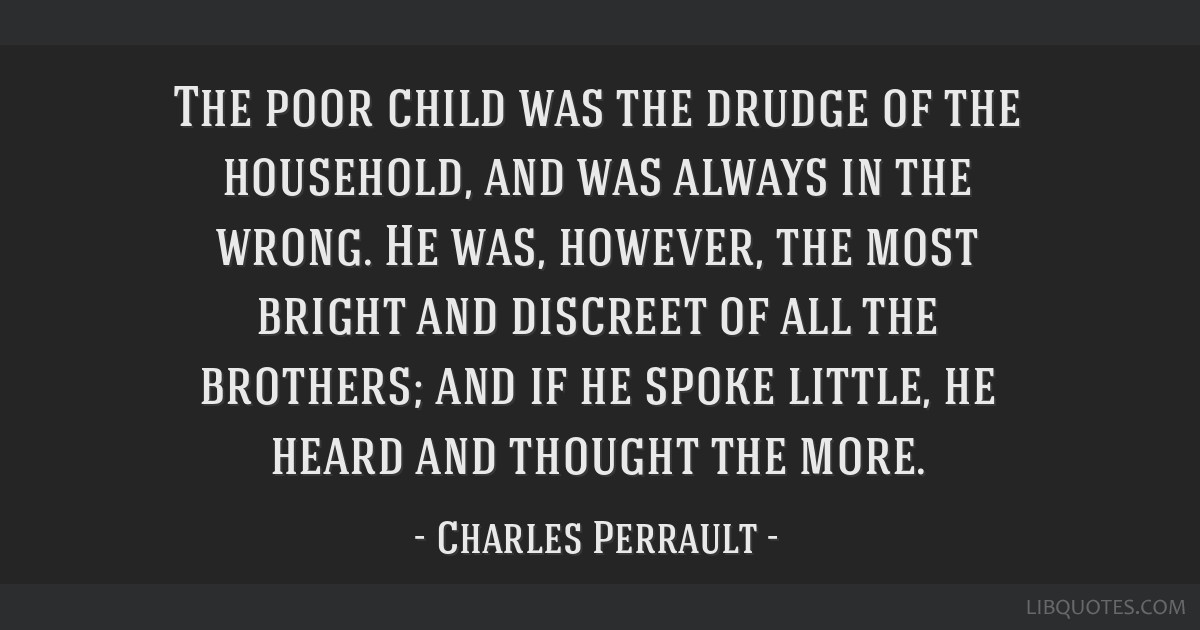The poor child was the drudge of the household, and was always in the wrong. He was, however, the most bright and discreet of all the brothers; and...