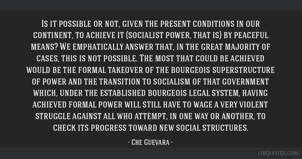 Is it possible or not, given the present conditions in our continent, to achieve it (socialist power, that is) by peaceful means? We emphatically...