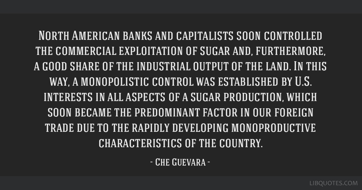North American banks and capitalists soon controlled the commercial exploitation of sugar and, furthermore, a good share of the industrial output of...