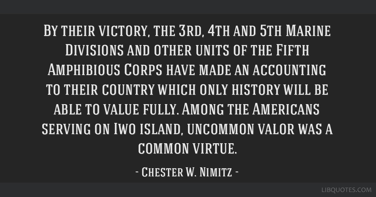 By their victory, the 3rd, 4th and 5th Marine Divisions and other units of the Fifth Amphibious Corps have made an accounting to their country which...