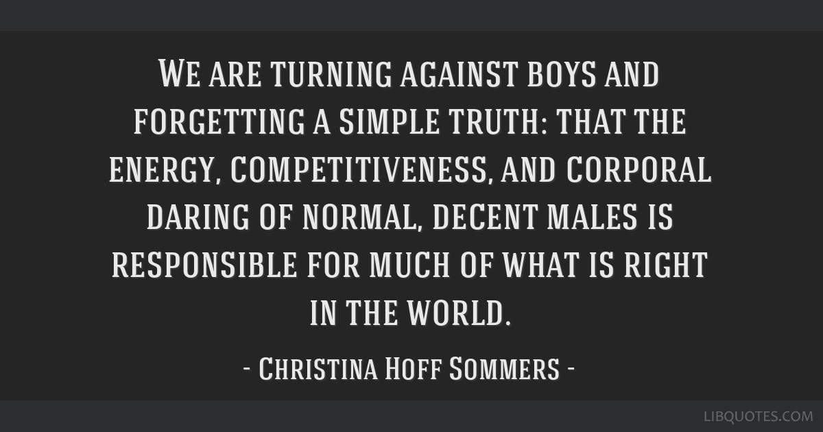We are turning against boys and forgetting a simple truth: that the energy, competitiveness, and corporal daring of normal, decent males is...