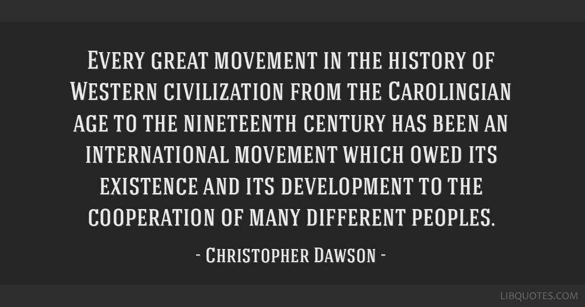 Every great movement in the history of Western civilization from the Carolingian age to the nineteenth century has been an international movement...