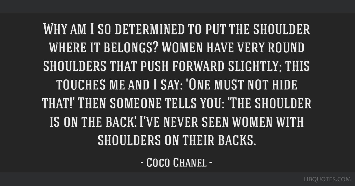 Why am I so determined to put the shoulder where it belongs? Women have very round shoulders that push forward slightly; this touches me and I say:...