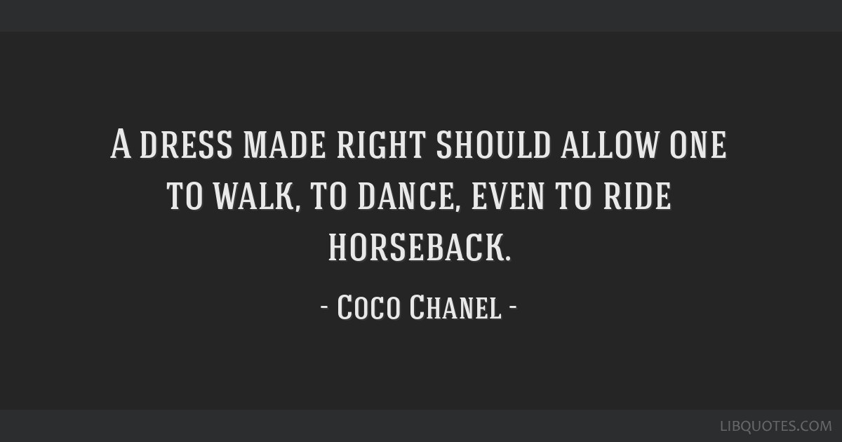 A dress made right should allow one to walk, to dance, even to ride horseback.