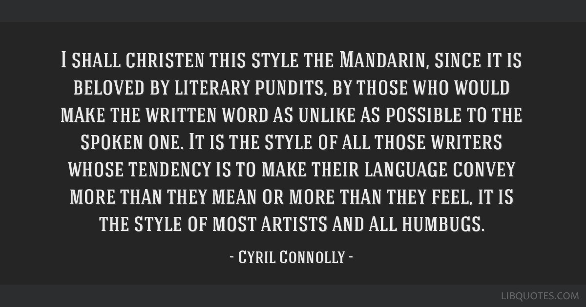 I shall christen this style the Mandarin, since it is beloved by literary pundits, by those who would make the written word as unlike as possible to...