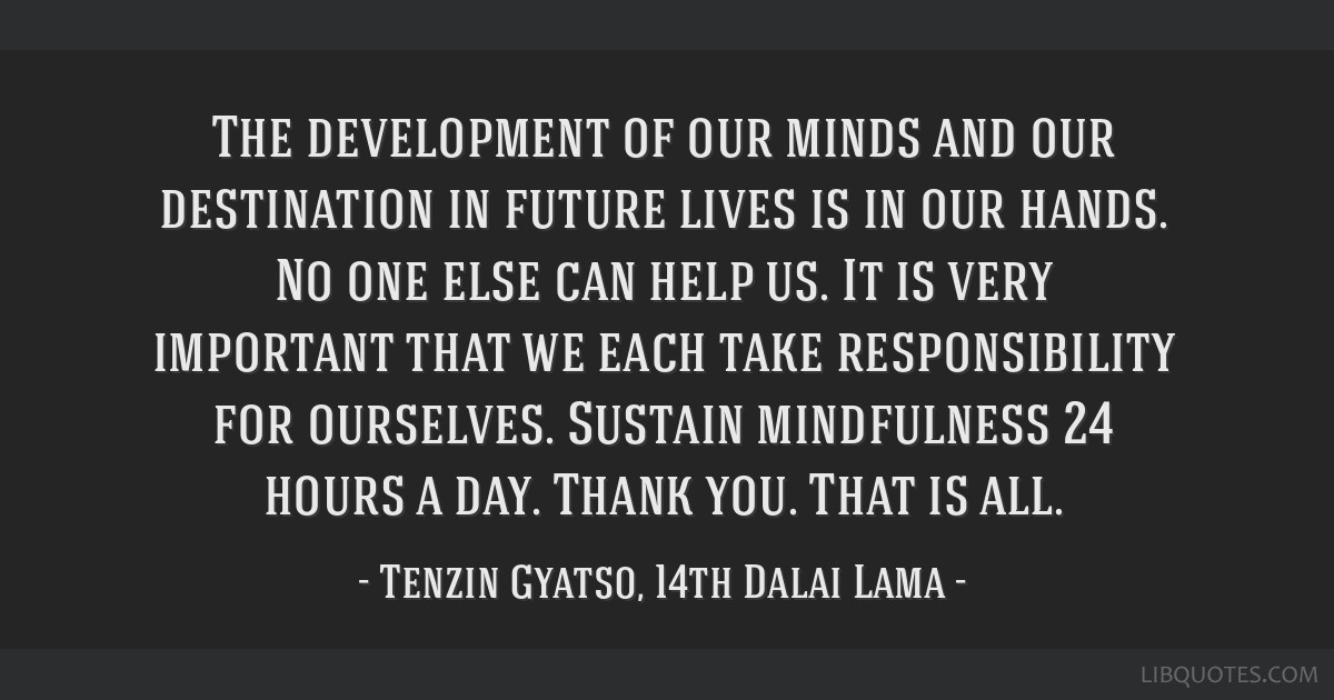 The development of our minds and our destination in future lives is in our hands. No one else can help us. It is very important that we each take...