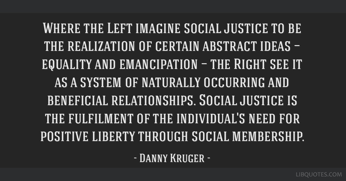 Where the Left imagine social justice to be the realization ...