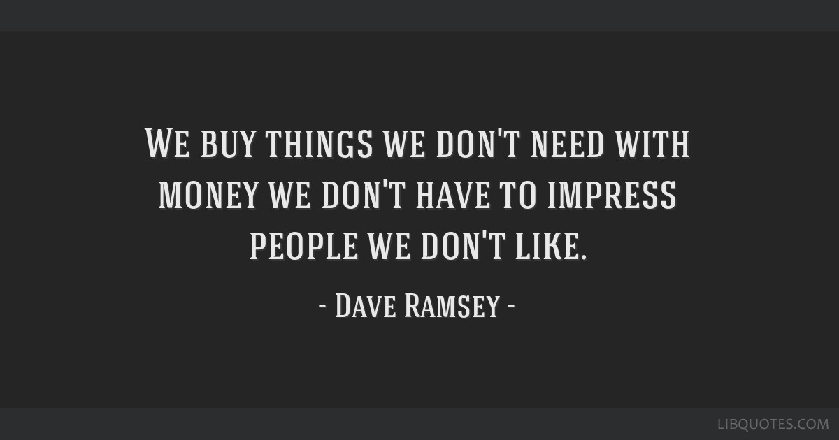 We Buy Things We Dont Need With Money We Dont Have To Impress People