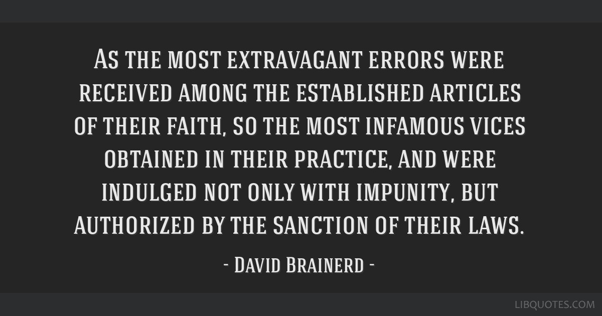 As the most extravagant errors were received among the established articles of their faith, so the most infamous vices obtained in their practice,...