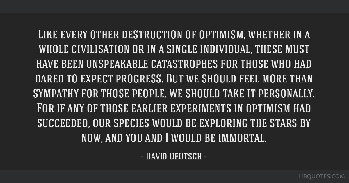 Like every other destruction of optimism, whether in a whole civilisation or in a single individual, these must have been unspeakable catastrophes...