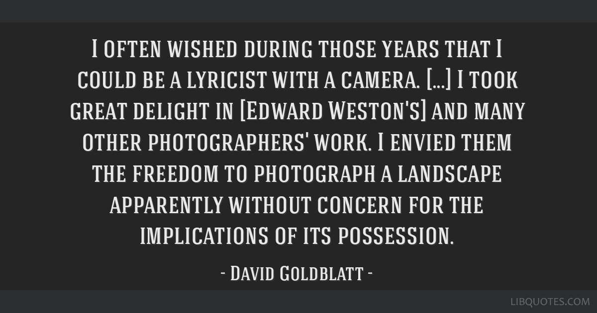 I often wished during those years that I could be a lyricist with a camera. [...] I took great delight in [Edward Weston's] and many other...